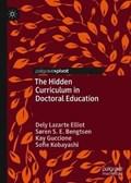 The Hidden Curriculum in Doctoral Education   Elliot, Dely L. ; Bengtsen, Soren S. E. ; Guccione, Kay ; Kobayashi, Sofie  