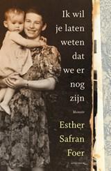 Ik wil je laten weten dat we er nog zijn   Esther Safran Foer   9789000361953