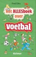 Het allesboek over voetbal   Fred Diks  