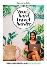 Work hard, travel harder   Suzanne van Duijn   9789021575452