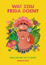 Wat zou Frida doen?   Arianna Davis   9789021583099