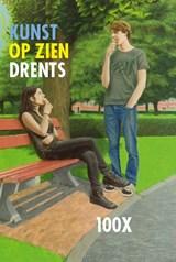 100 x Kunst op zien Drents   A Rens   9789023256496