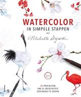 Watercolor in simpele stappen met Michelle Dujardin   Michelle Dujardin   9789024593743