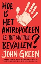 Hoe is het antropoceen je tot nu toe bevallen?   John Green   9789024595129