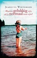 Waarom gelukkig zijn als je ook normaal kunt zijn? | Jeanette Winterson |