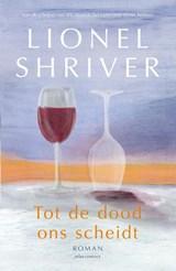 Tot de dood ons scheidt   Lionel Shriver   9789025471378