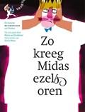 Zo kreeg Midas ezelsoren   Maria van Donkelaar ; Sylvia Weve  