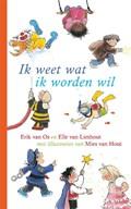 Ik weet wat ik worden wil | Elle van Lieshout ; Erik van Os en Elle van Lieshout |