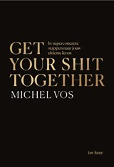 Get your shit together | Michel Vos | 9789025909345