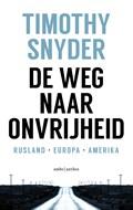 De weg naar onvrijheid   Timothy Snyder ; Willem van Paassen  