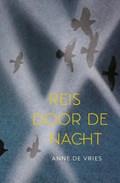 Reis door de nacht   Anne de Vries  