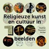 Religieuze kunst en cultuur in 100 beelden | Heather Thornton McRae | 9789043531429