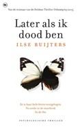 Later als ik dood ben | Ilse Ruijters |