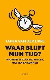 Waar blijft mijn tijd?   Tanja van der Lippe   9789044641868