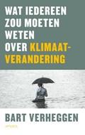 Wat iedereen zou moeten weten over klimaatverandering | Bart Verheggen |