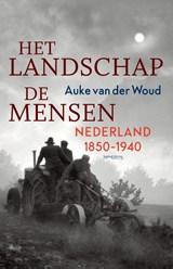 Het landschap, de mensen   Auke van der Woud   9789044645934