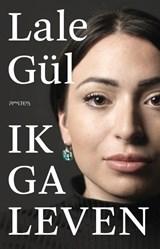 Ik ga leven | Lale Gül | 9789044646870