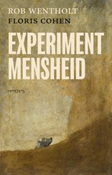 Experiment mensheid | Rob Wentholt ; Floris Cohen | 9789044648041