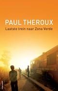 Laatste trein naar Zona Verde   Paul Theroux  