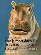 Wat je moet doen als je over een nijlpaard struikelt   Edward van de Vendel   9789045122267