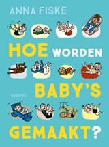 Hoe worden baby's gemaakt?   Anna Fiske   9789045124247