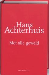 Met alle geweld | Hans Achterhuis | 9789047701200