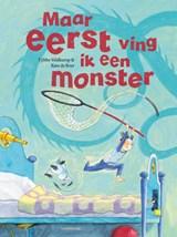 Maar eerst ving ik een monster   Tjibbe Veldkamp   9789047708520