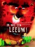 Ik wil een leeuw! | Annemarie van der Eem |