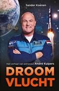 Droomvlucht   Andre Kuipers ; Sander Koenen  
