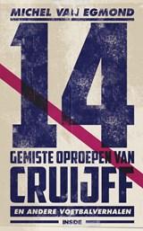 14 gemiste oproepen van Cruijff   Michel van Egmond   9789048849277