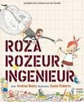 Roza Rozeur, ingenieur   Andrea Beaty ; David Roberts  