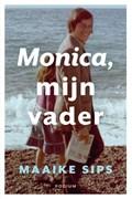 Monica, mijn vader | Maaike Sips |