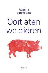 Ooit aten we dieren   Roanne van Voorst   9789057599767