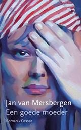 Een goede moeder   Jan van Mersbergen   9789059369702