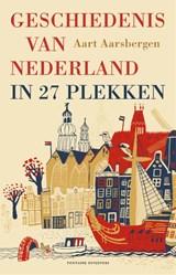Geschiedenis van Nederland in 27 plekken | Aart Aarsbergen | 9789059563407