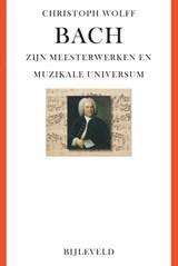 Bach - zijn meesterwerken en muzikale universum | Christoph Wolff | 9789061317975