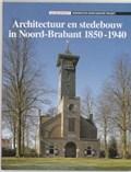 Architectuur en stedebouw in Noord-Brabant 1850-1940   J.C.M. Michels & J.A. van Oudheusden  