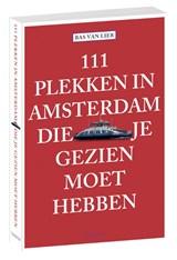 111 plekken in Amsterdam die je gezien moet hebben | Bas van Lier | 9789068686777