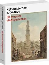 Kijk Amsterdam 1700-1800 | Bert Gerlagh ; Boudewijk Bakker | 9789068687453