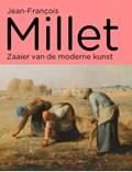 Jean-Francois Millet - Zaaier van de moderne kunst | Maite van Dijk ; Simon Kelly |