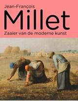 Jean-Francois Millet - Zaaier van de moderne kunst | Maite van Dijk ; Simon Kelly | 9789068687958