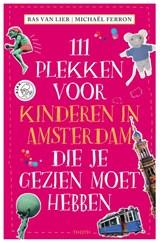 111 PLEKKEN VOOR KINDEREN IN AMSTERDAM DIE JE GEZIEN MOET HEBBEN | Bas van Lier | 9789068688115