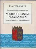 De (mogelijke) betekenis van alle Noordhollandse plaatsnamen van Aagtdorp tot Zwanenburg   PANNEKEET, Jan  
