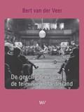 De geschiedenis van de televisie in Nederland | Bert van der Veer |