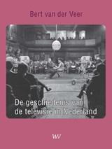 De geschiedenis van de televisie in Nederland | Bert van der Veer | 9789076905044