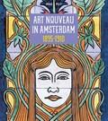 Art Nouveau in Amsterdam 1895-1910   Max Put  