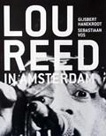 Lou Reed in Amsterdam | Gijsbert Hanekroot ; Sebastiaan Vos |