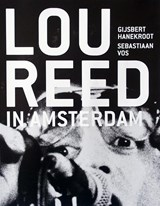 Lou Reed in Amsterdam   Gijsbert Hanekroot ; Sebastiaan Vos   9789082265057