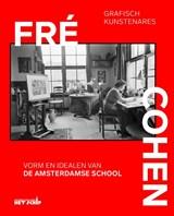 Grafisch Kunstenares Fré Cohen   Ton Heijdra ; Frits de Klerk ; Ginger van den Akker   9789082921144