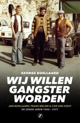 Wij willen gangster worden   George Boellaard   9789089753649
